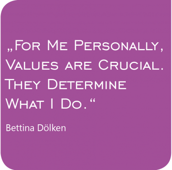 Bettina Dölken - For me personally, values are crucial. They determine what I do.